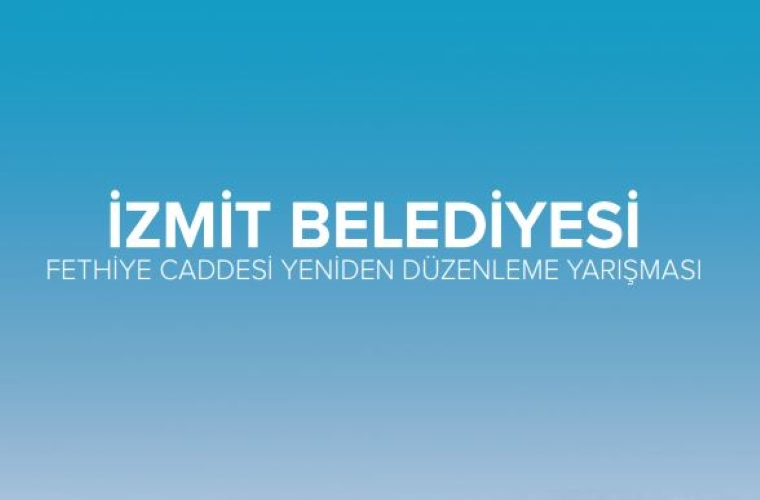 İzmit Belediyesi Fethiye Caddesi Yeniden Düzenleme Yarışması duyuru görselidir. Mavi bir fonda yarışma adı yazmaktadır.